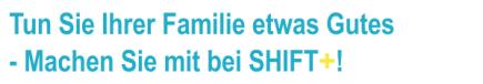 Tun Sie Ihrer Familie etwas Gutes - Machen Sie mit bei SHIFT+!